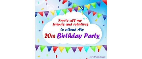 Invite all my friends and relatives to attend my 20th Birthday Party