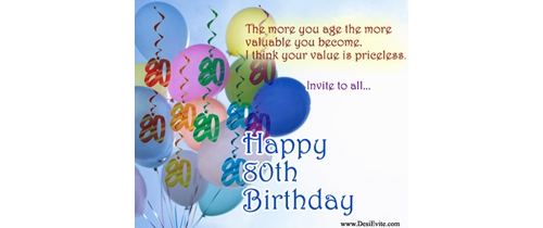 More age more valuable  its priceless enjoy my 80th Birthday Party