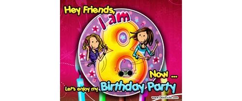 Hey! friends I am 8  now lets enjoy my birthday party