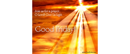 Join us for Prayer O Lord! give us light on Good friday
