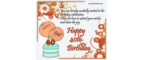 Please be here to extend your wishes and share your joy on my 40th Birthday