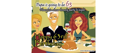 Papa is going to be 63 pleae join our homely party to night