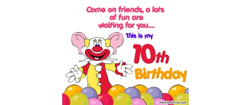 Come on friend waiting for you it's my  10th Birthday
