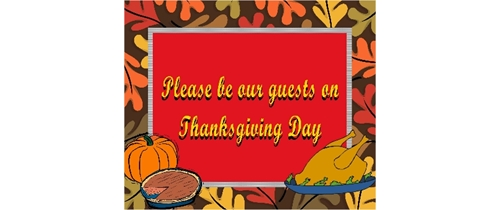 Please be our guest on Thanksgiving Day
